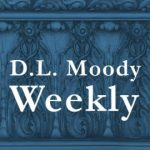 D.L. Moody Weekly: His Consuming Passion for the Salvation of the Lost